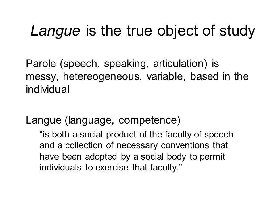 Langue is the true object of study