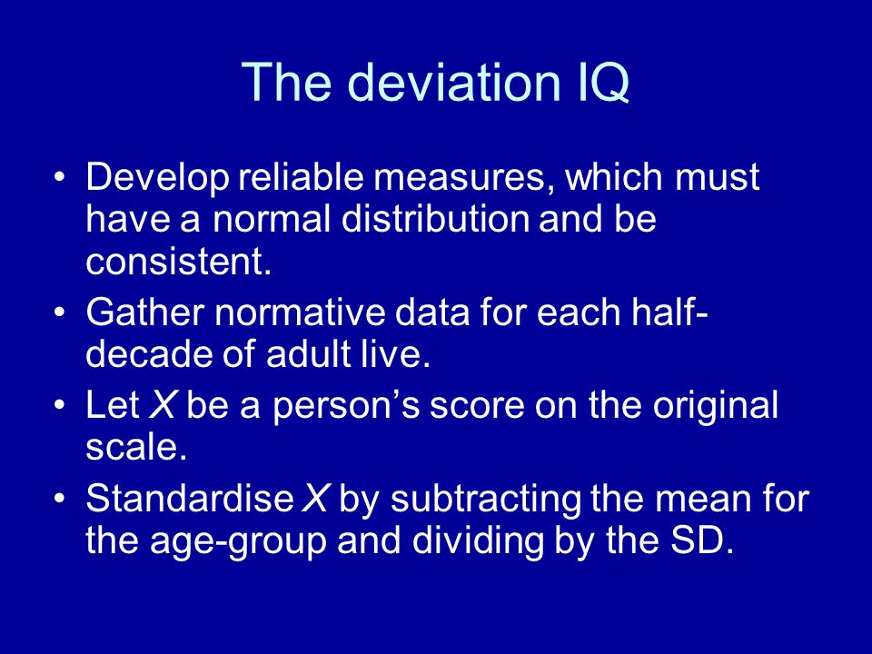 The deviation IQ Develop reliable measures, which must have a normal distribution and be consistent.
