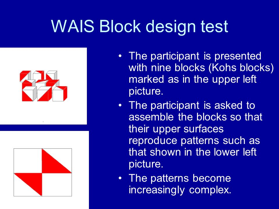 WAIS Block design test The participant is presented with nine blocks (Kohs blocks) marked as in the upper left picture.