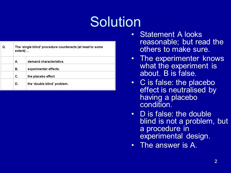 Solution Statement A looks reasonable; but read the others to make sure. The experimenter knows what the experiment is about. B is false.