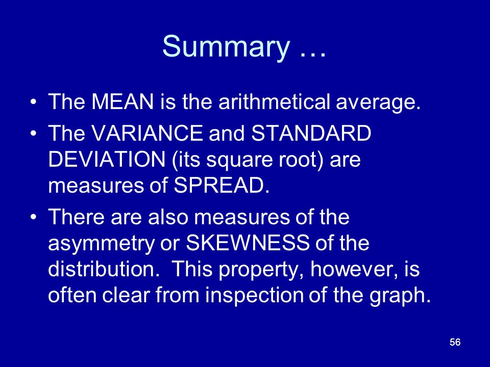 Summary … The MEAN is the arithmetical average.
