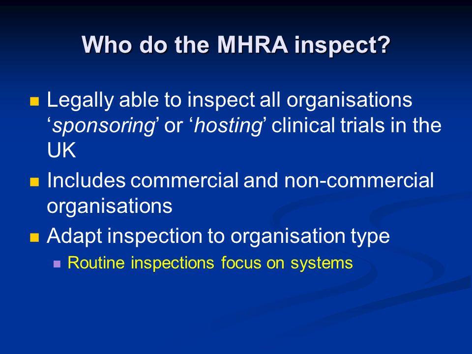 Who do the MHRA inspect Legally able to inspect all organisations 'sponsoring' or 'hosting' clinical trials in the UK.