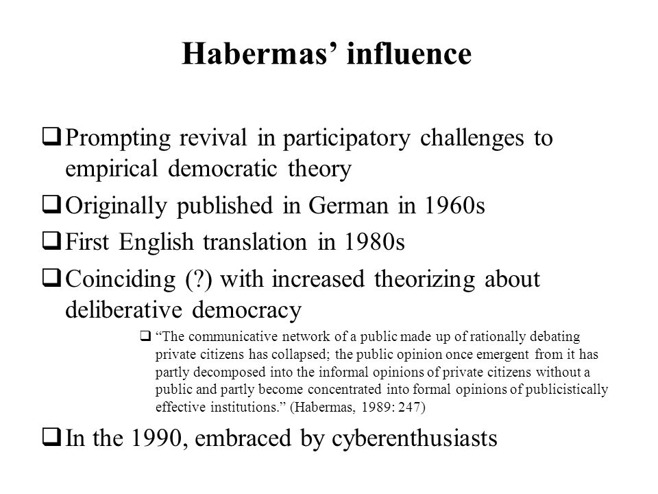 Habermas' influence Prompting revival in participatory challenges to empirical democratic theory. Originally published in German in 1960s.