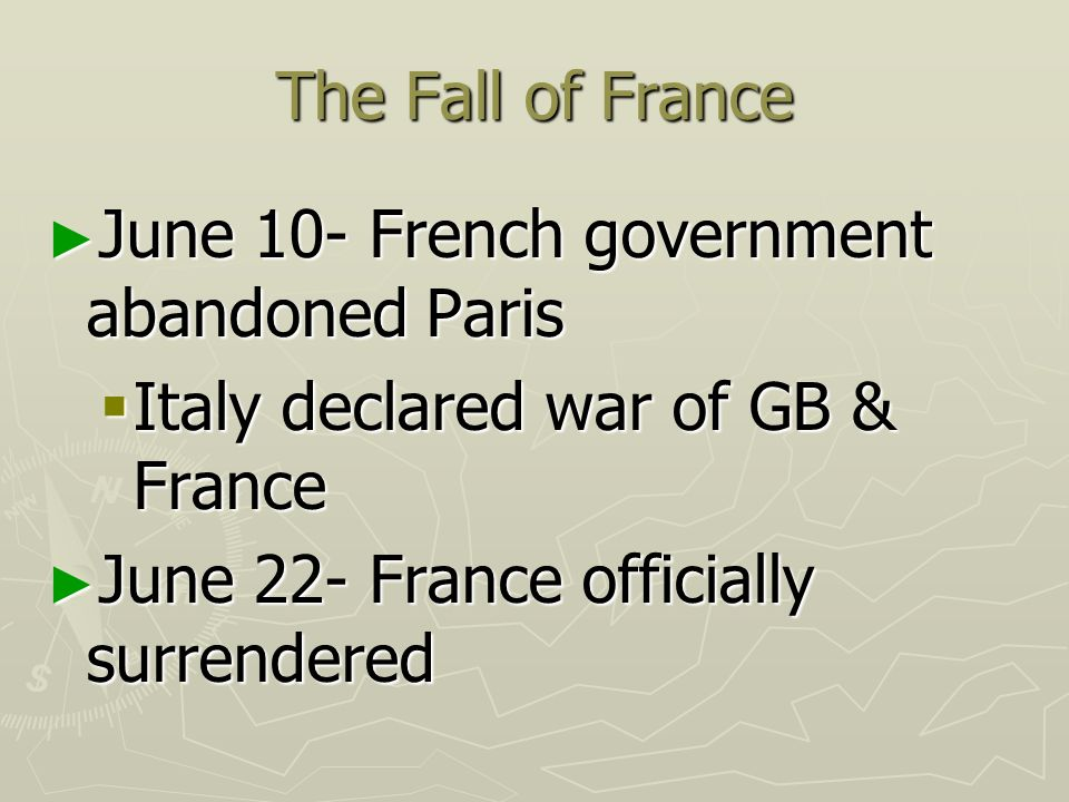 The Fall of France June 10- French government abandoned Paris.