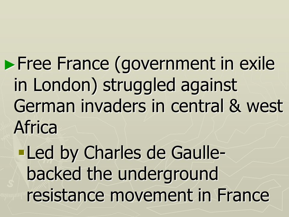 Free France (government in exile in London) struggled against German invaders in central & west Africa