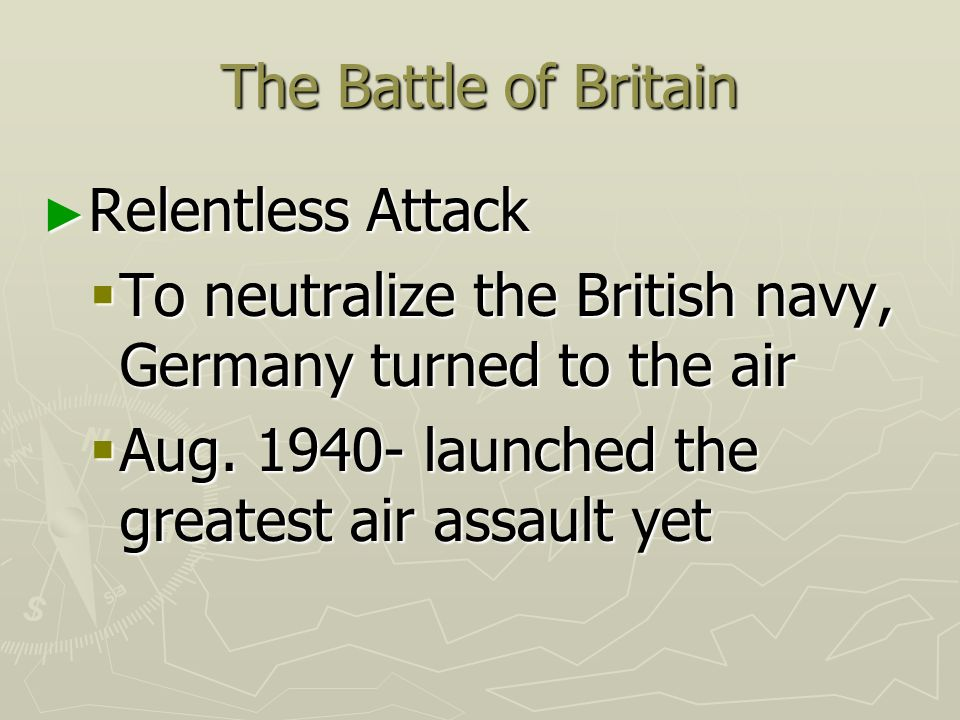 The Battle of Britain Relentless Attack. To neutralize the British navy, Germany turned to the air.