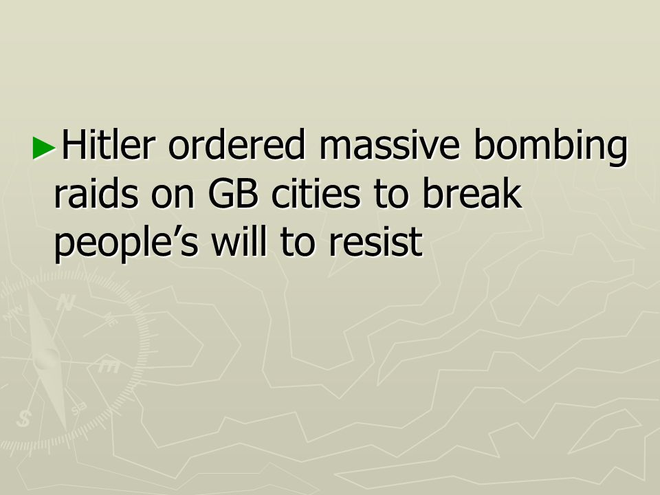 Hitler ordered massive bombing raids on GB cities to break people's will to resist
