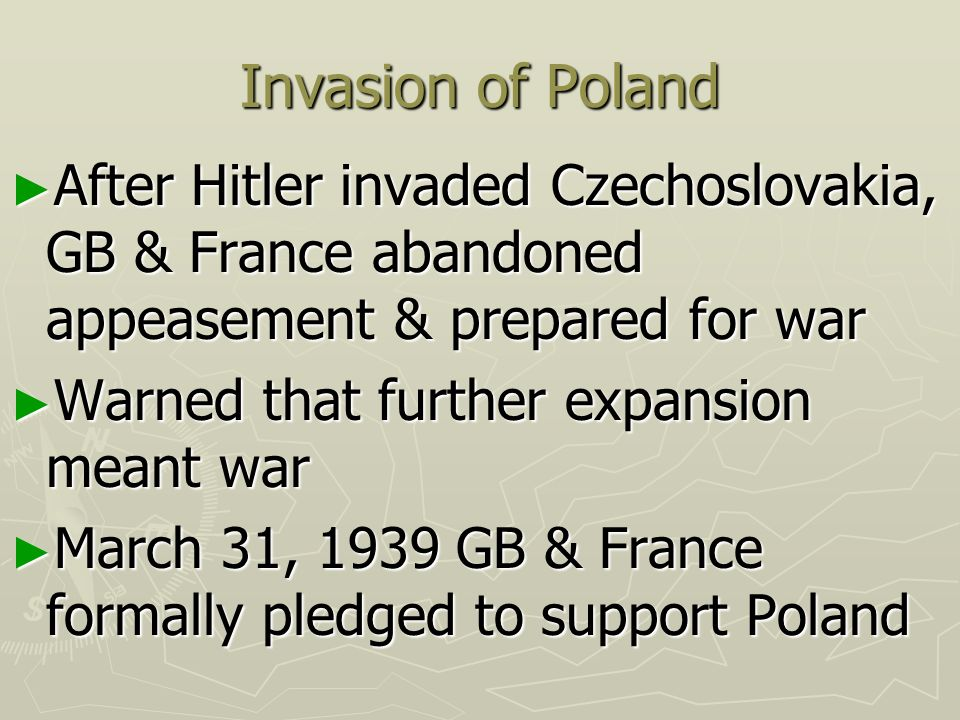 Invasion of Poland After Hitler invaded Czechoslovakia, GB & France abandoned appeasement & prepared for war.