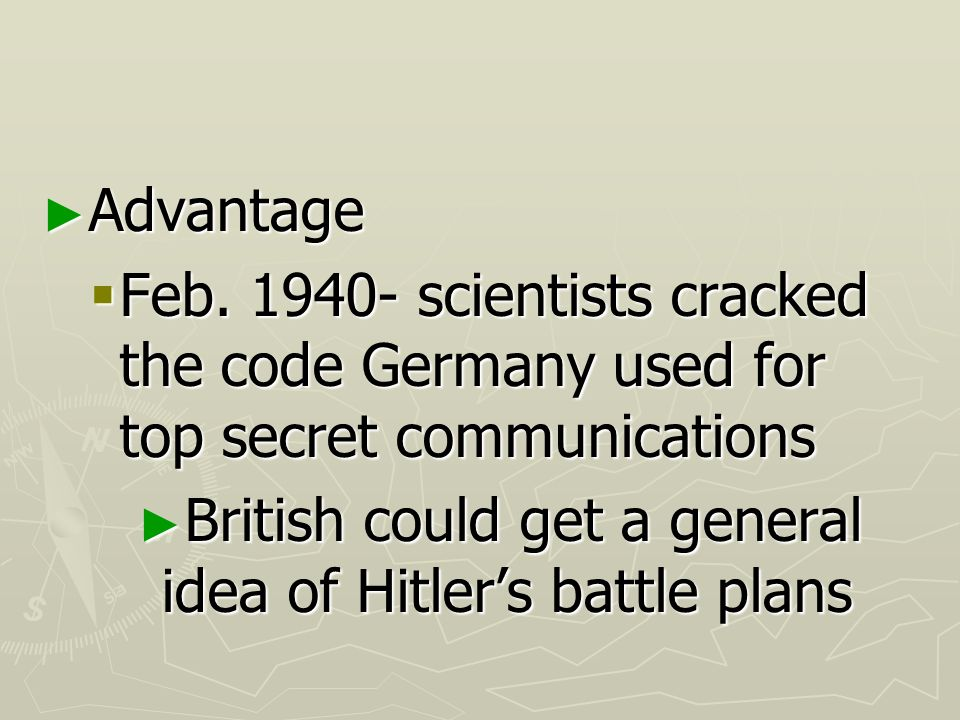 Advantage Feb scientists cracked the code Germany used for top secret communications.