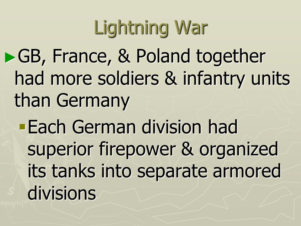 Lightning War GB, France, & Poland together had more soldiers & infantry units than Germany.