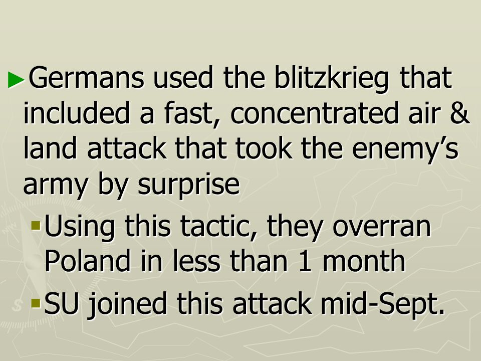 Germans used the blitzkrieg that included a fast, concentrated air & land attack that took the enemy's army by surprise