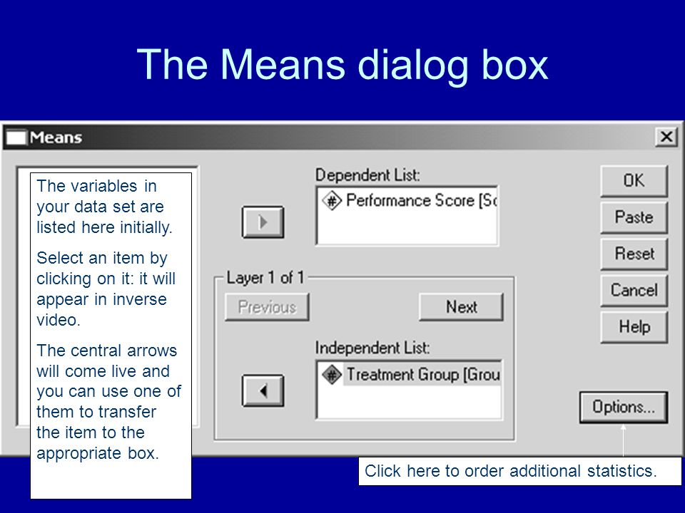 The Means dialog box The variables in your data set are listed here initially. Select an item by clicking on it: it will appear in inverse video.