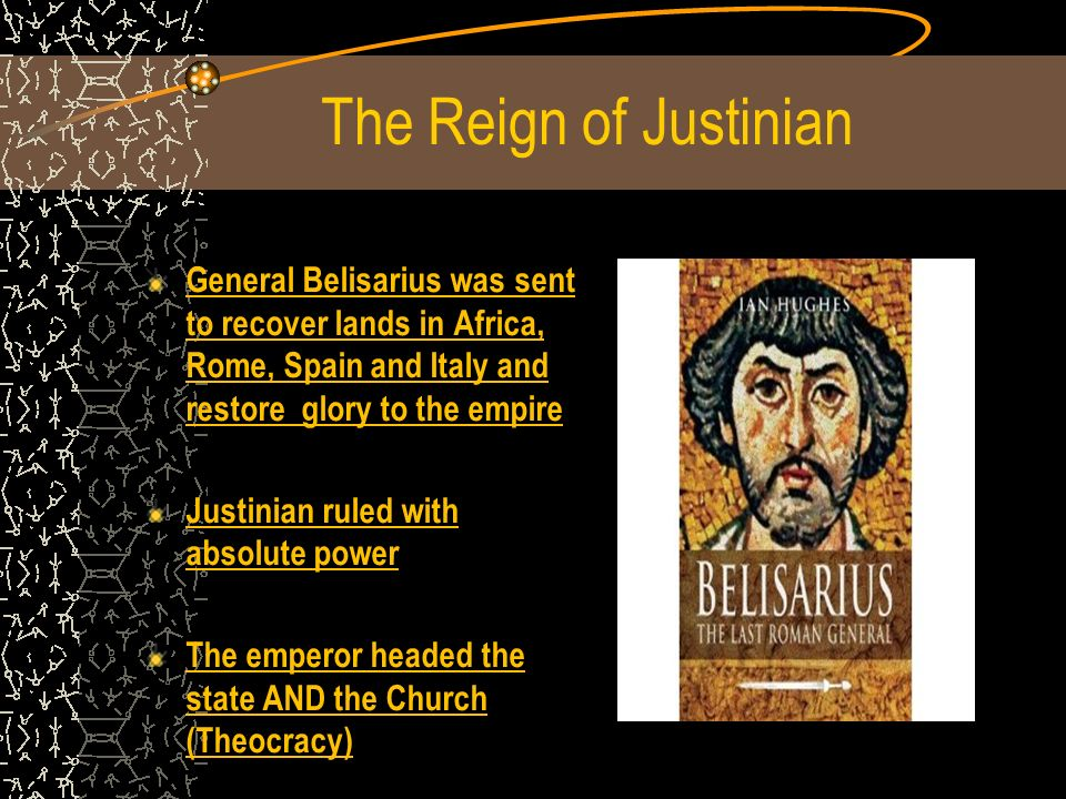 The Reign of Justinian General Belisarius was sent to recover lands in Africa, Rome, Spain and Italy and restore glory to the empire.