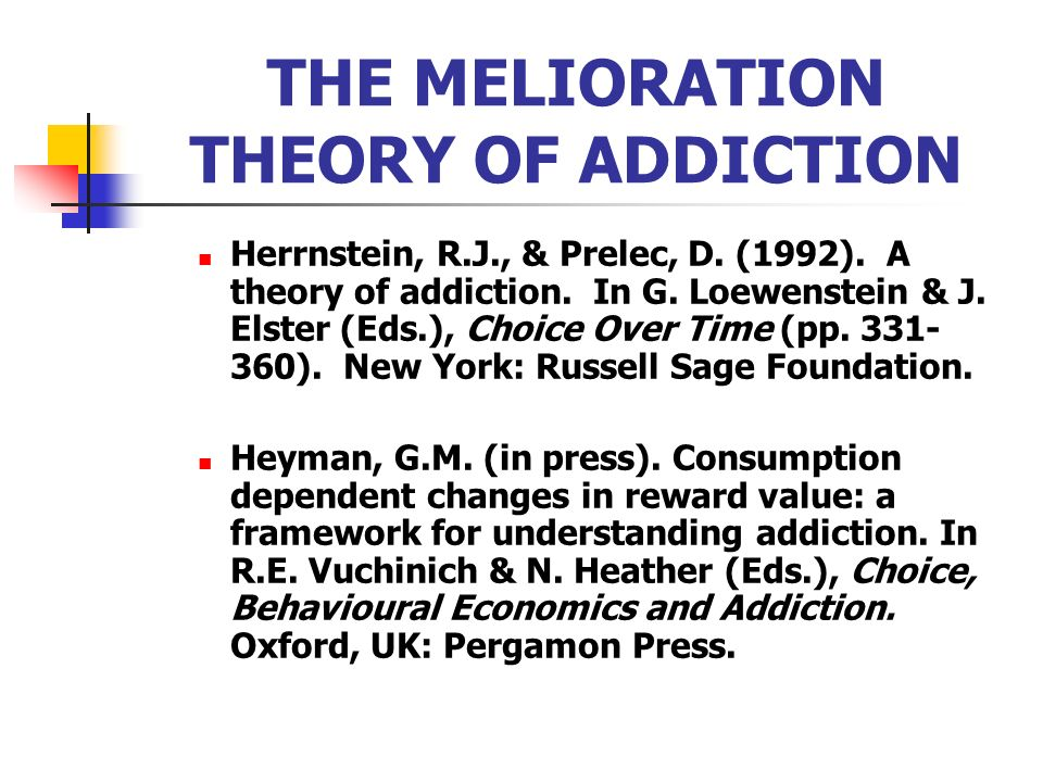 THE MELIORATION THEORY OF ADDICTION