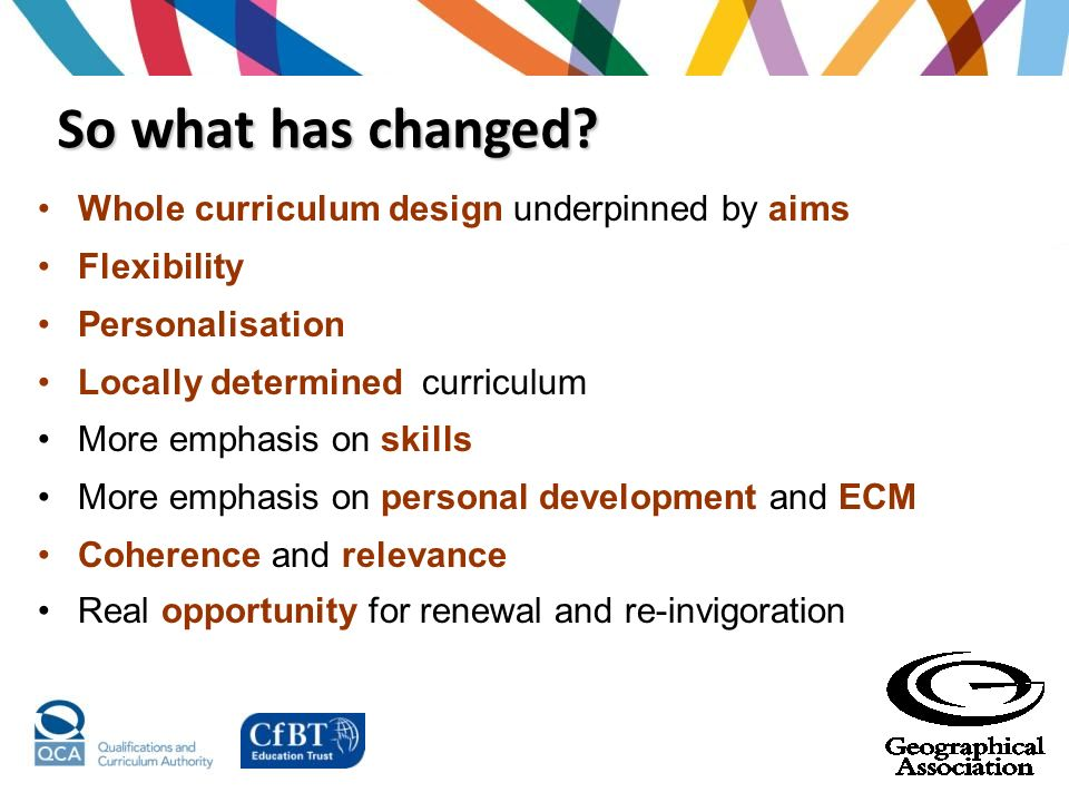 So what has changed Whole curriculum design underpinned by aims