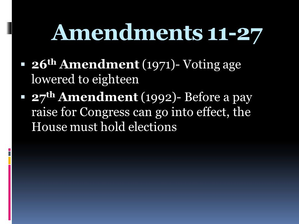 Amendments 11-27 26th Amendment (1971)- Voting age lowered to eighteen