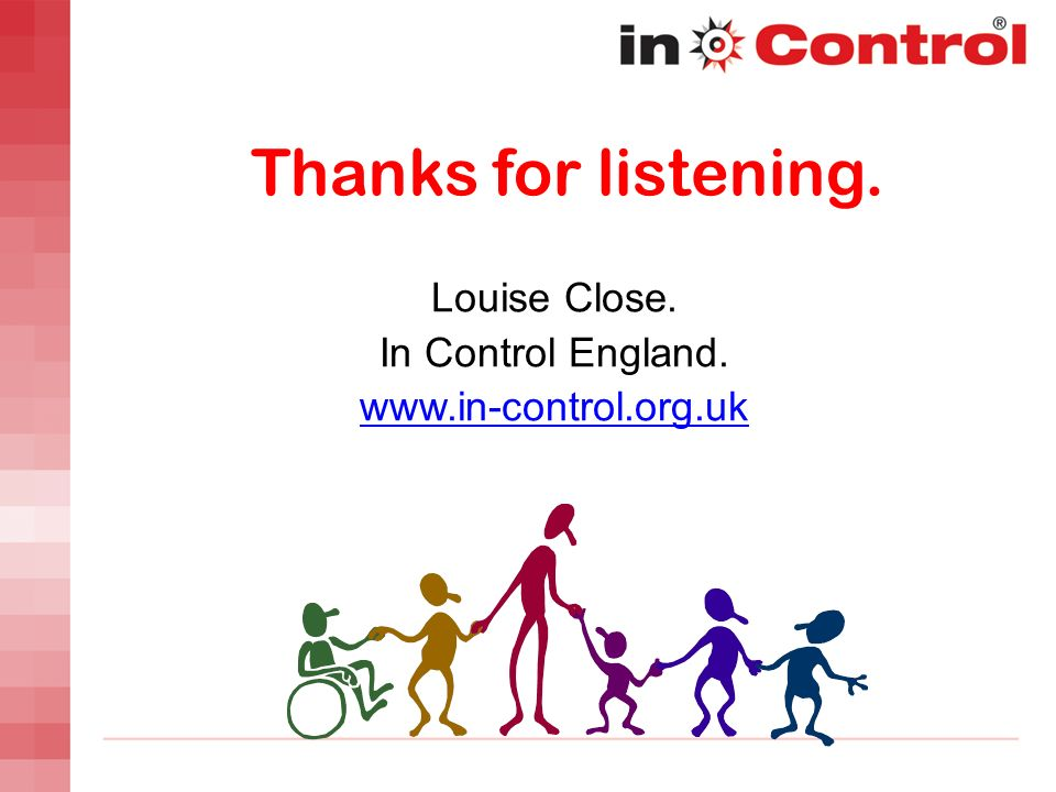Thanks for listening. Louise Close. In Control England.
