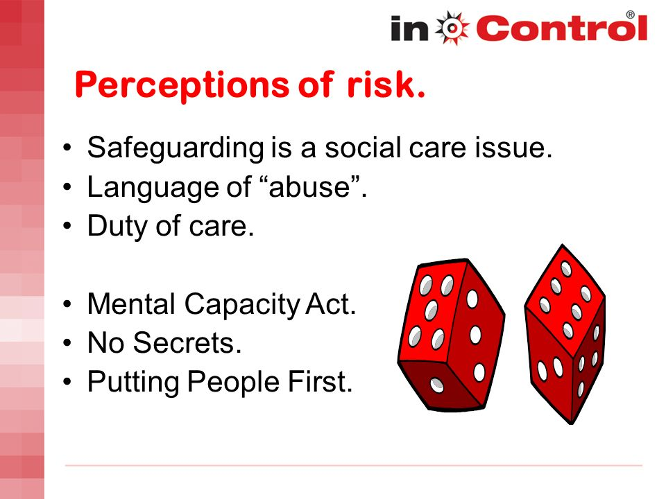 Perceptions of risk. Safeguarding is a social care issue.