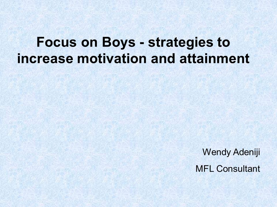 Focus on Boys - strategies to increase motivation and attainment