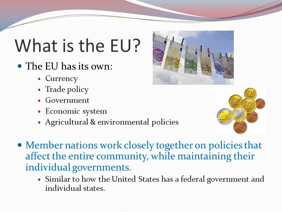 What is the EU The EU has its own: