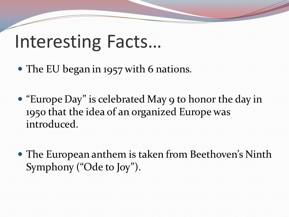 Interesting Facts… The EU began in 1957 with 6 nations.