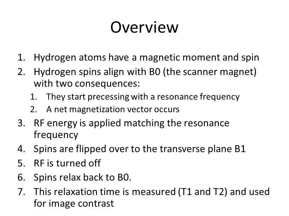 Overview Hydrogen atoms have a magnetic moment and spin
