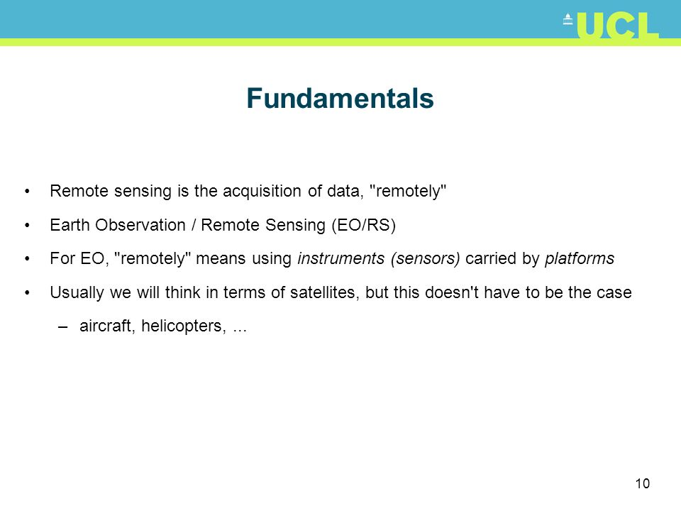 Fundamentals Remote sensing is the acquisition of data, remotely