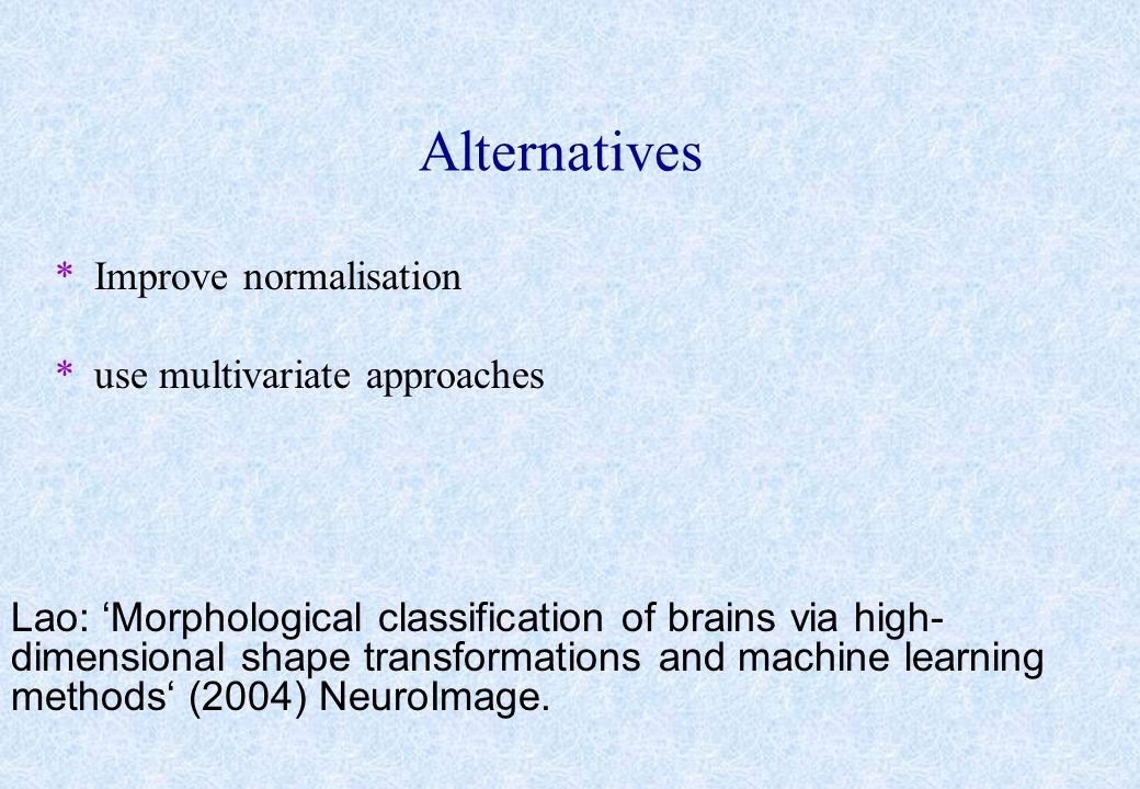 Alternatives Improve normalisation use multivariate approaches