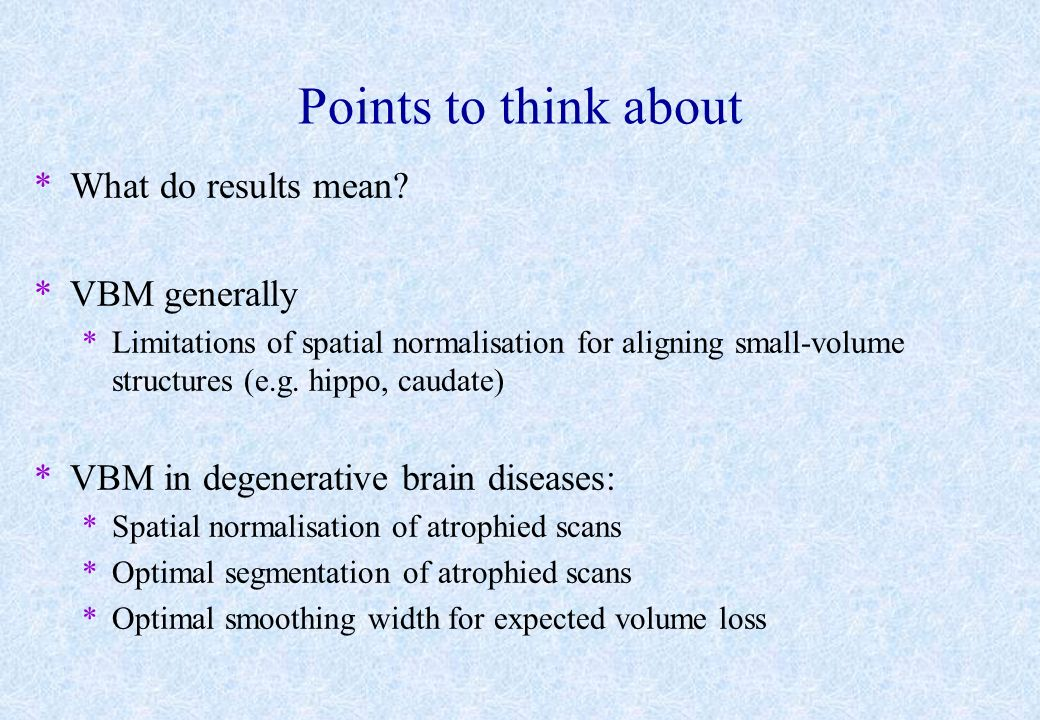 Points to think about What do results mean VBM generally