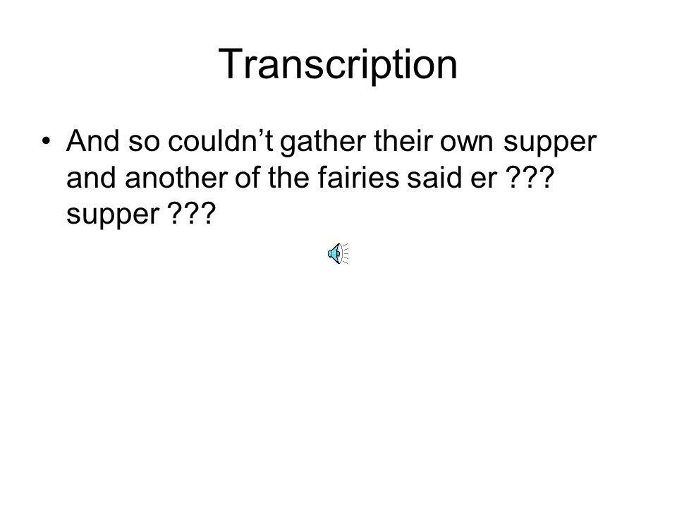 Transcription And so couldn't gather their own supper and another of the fairies said er .