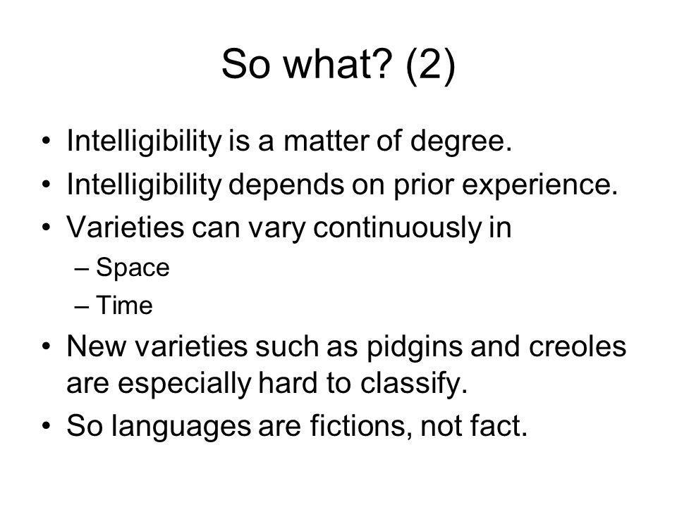 So what (2) Intelligibility is a matter of degree.