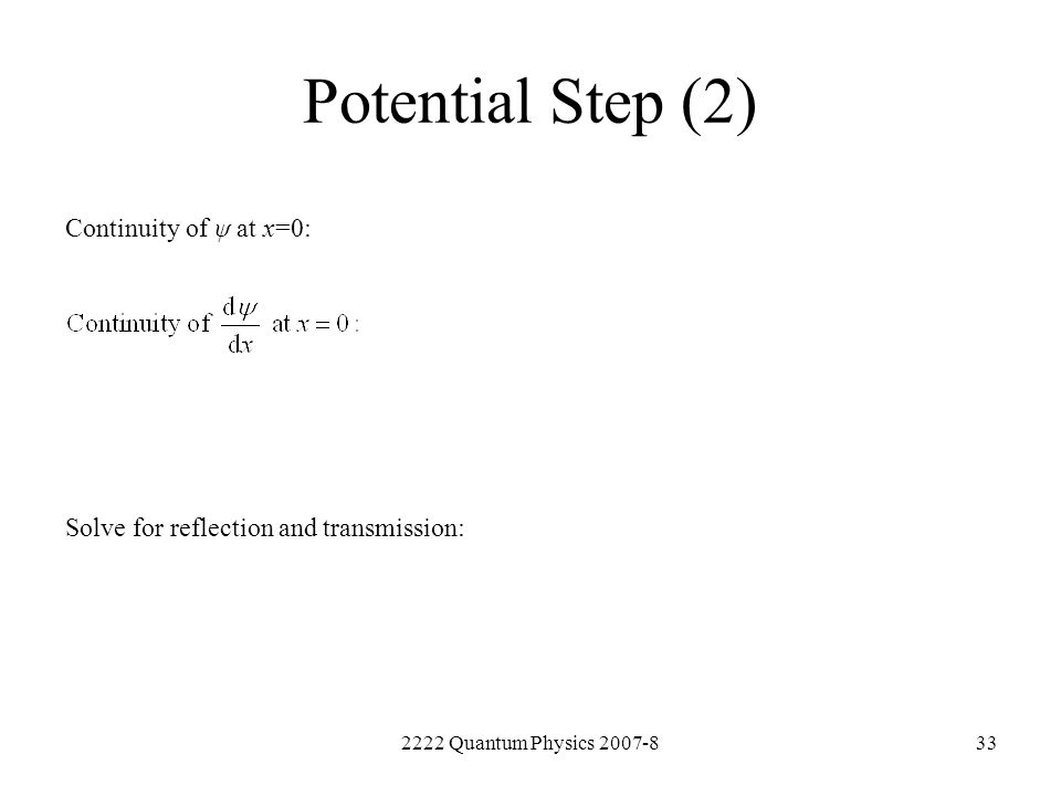 Potential Step (2) Continuity of ψ at x=0: