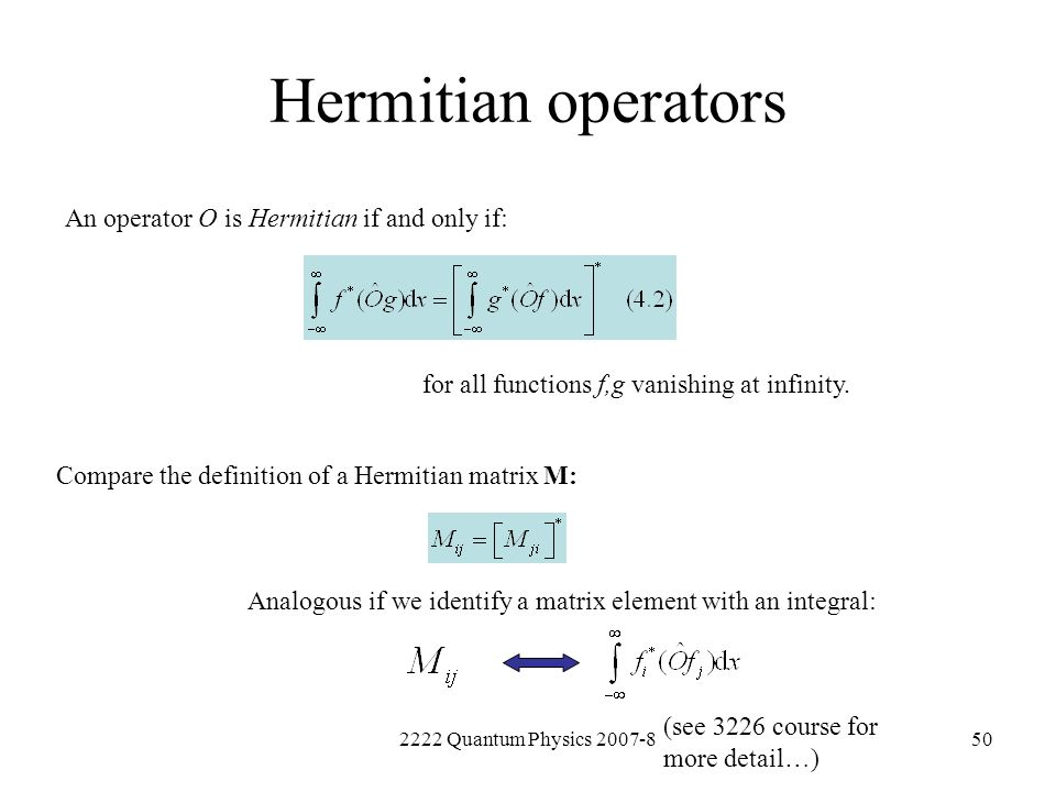 Hermitian operators An operator O is Hermitian if and only if: