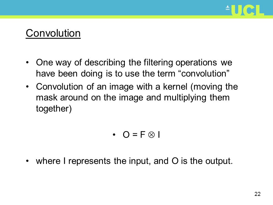 Convolution One way of describing the filtering operations we have been doing is to use the term convolution