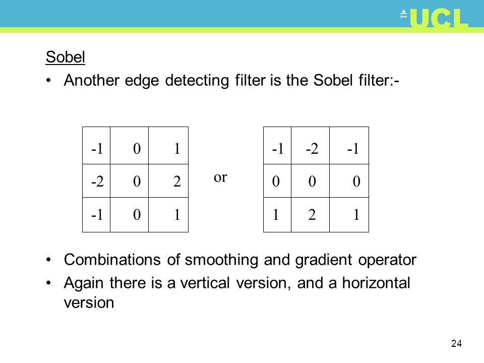 Sobel Another edge detecting filter is the Sobel filter:- -1 0 1. -2 0 2.