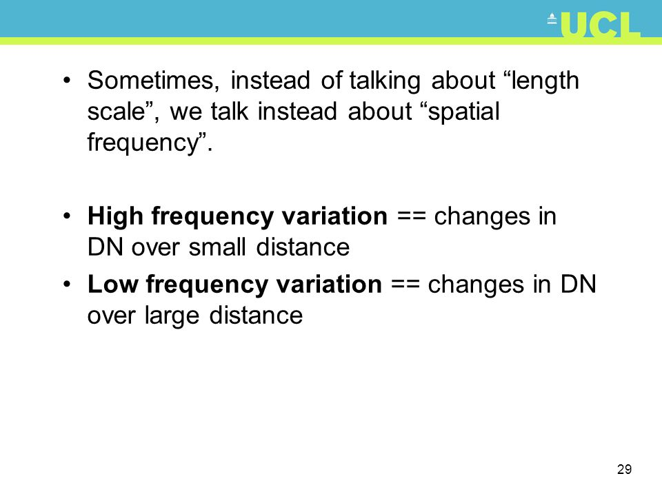 Sometimes, instead of talking about length scale , we talk instead about spatial frequency .