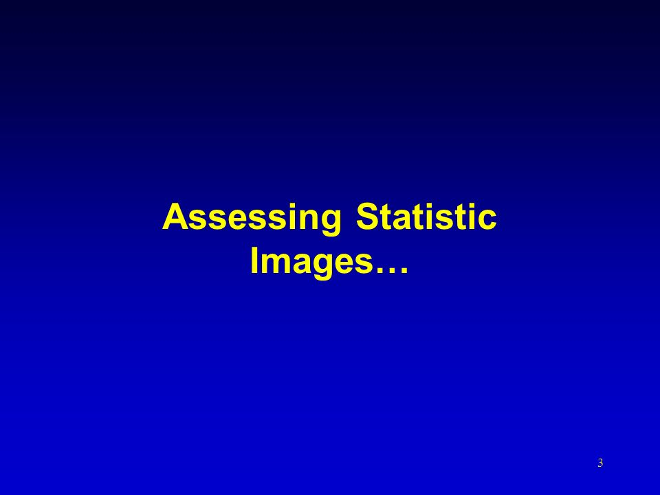 Assessing Statistic Images…