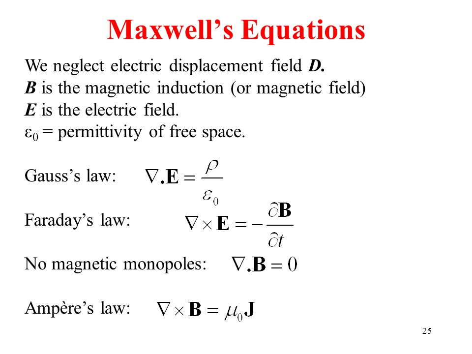 Maxwell's Equations We neglect electric displacement field D.