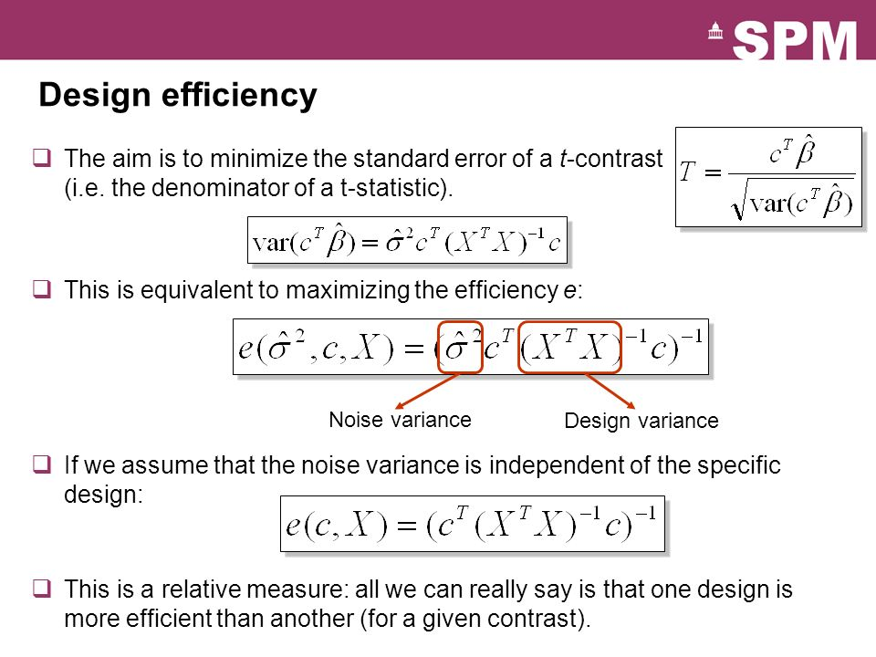 Design efficiency The aim is to minimize the standard error of a t-contrast (i.e. the denominator of a t-statistic).