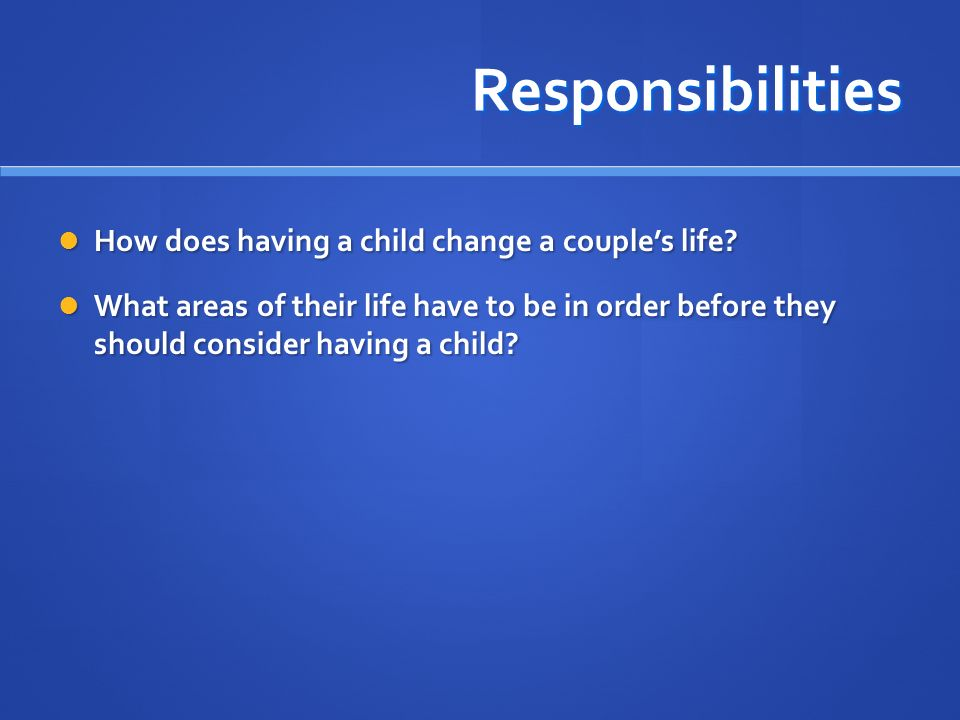 Responsibilities How does having a child change a couple's life