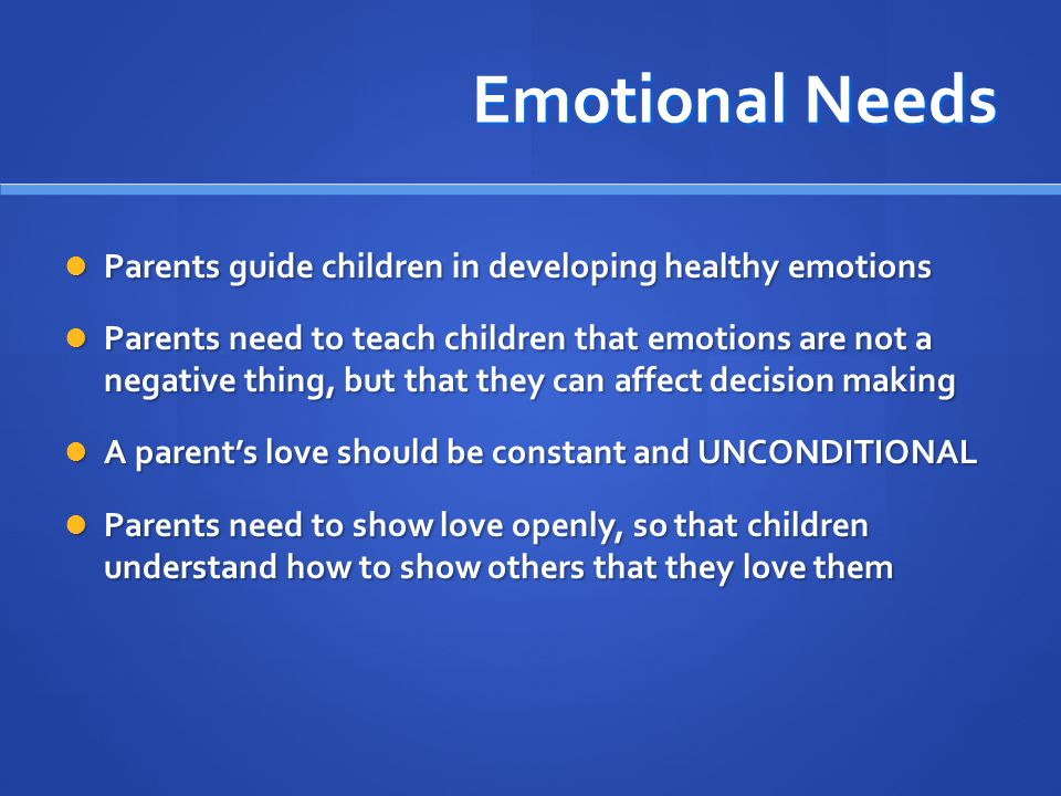 Emotional Needs Parents guide children in developing healthy emotions