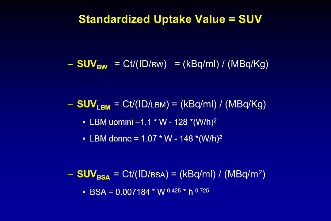Standardized Uptake Value = SUV