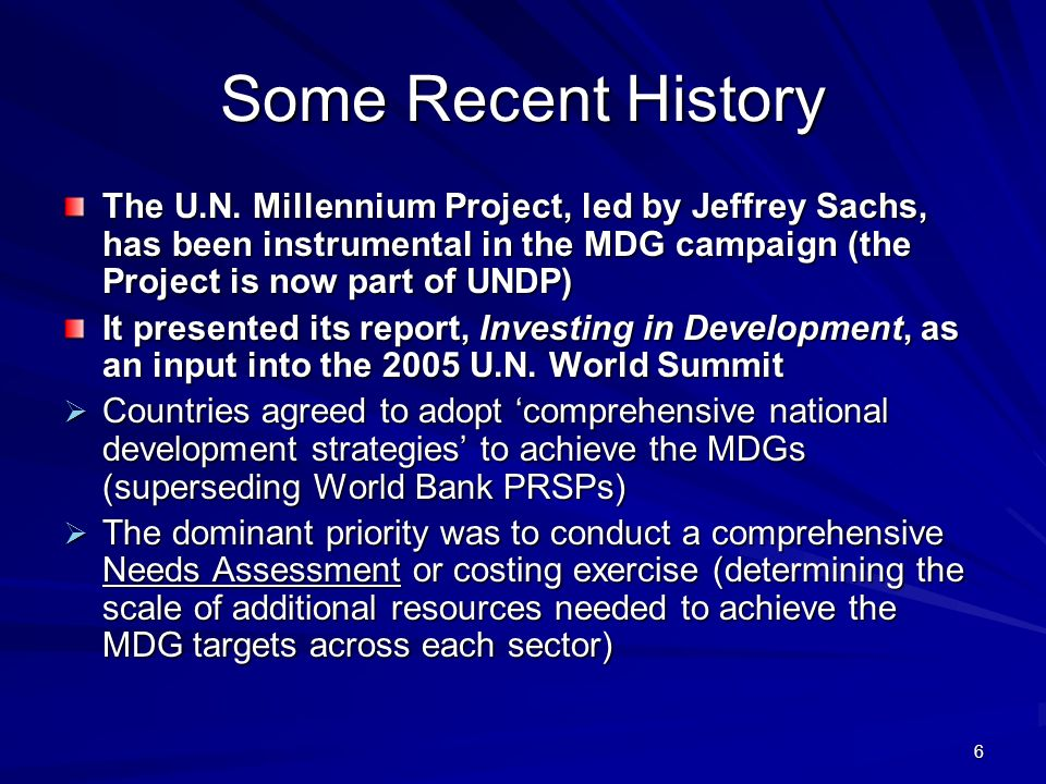 Some Recent History The U.N. Millennium Project, led by Jeffrey Sachs, has been instrumental in the MDG campaign (the Project is now part of UNDP)