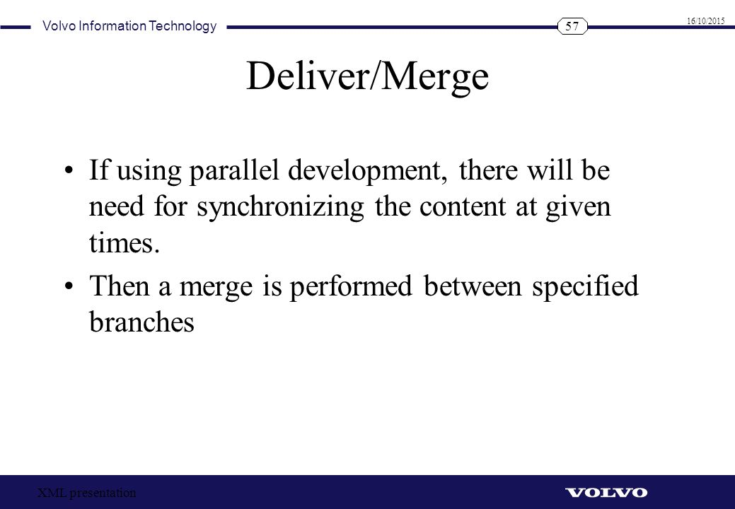 Deliver/Merge If using parallel development, there will be need for synchronizing the content at given times.