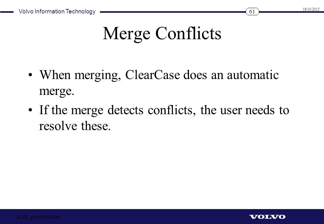 Merge Conflicts When merging, ClearCase does an automatic merge.