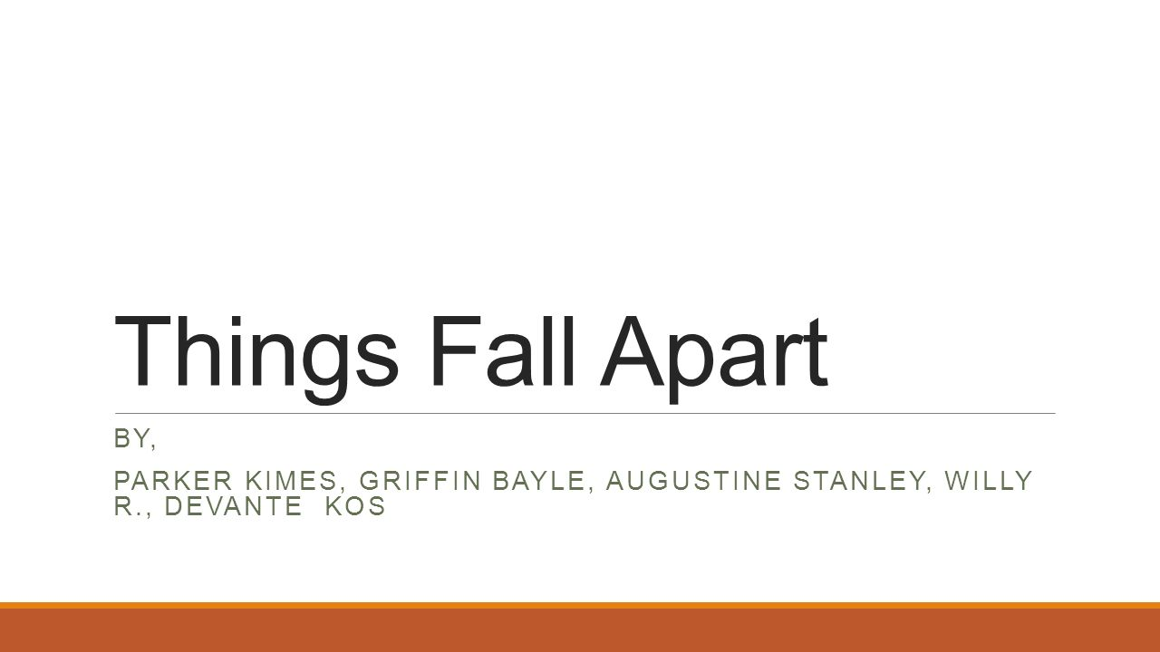 Things Fall Apart By, Parker Kimes, Griffin Bayle, Augustine Stanley, Willy R., Devante Kos