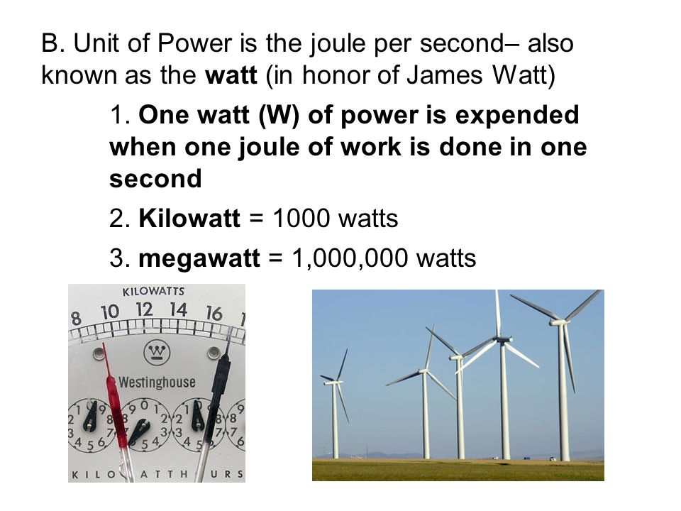 B. Unit of Power is the joule per second– also known as the watt