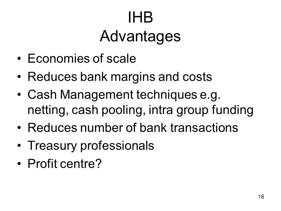 IHB Advantages Economies of scale Reduces bank margins and costs