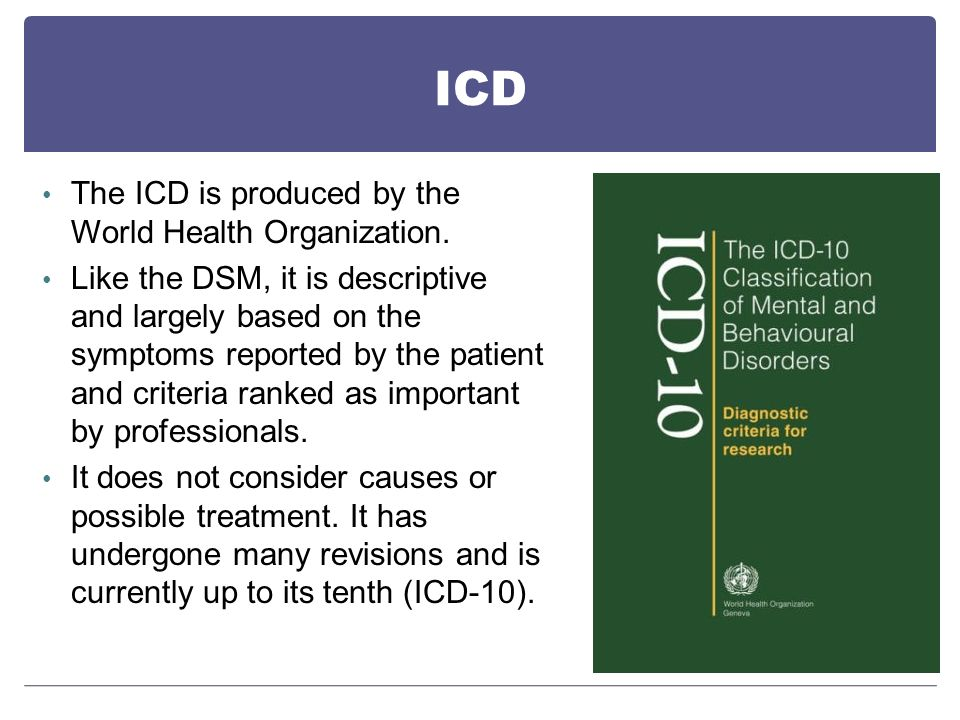 ICD The ICD is produced by the World Health Organization.