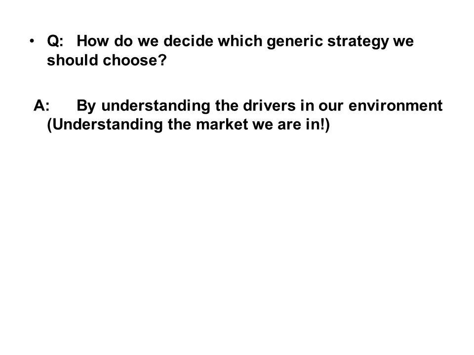 Q: How do we decide which generic strategy we should choose